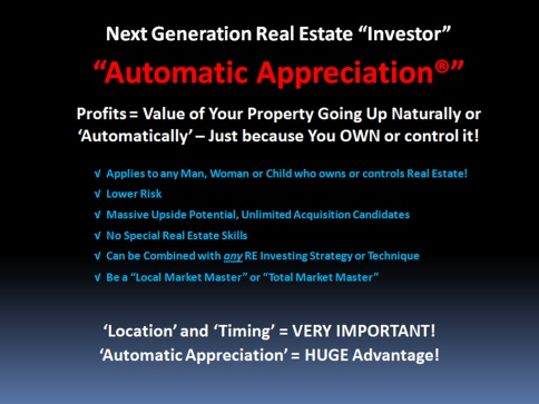 Next generation real estate investors rely on automatic appreciation.